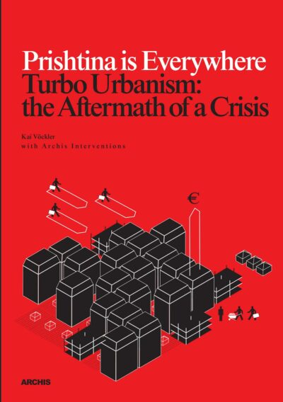 Prishtina is Everywhere - Turbo Urbanism: the Aftermath of a Crisis